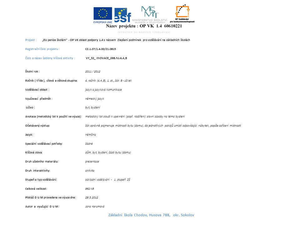 """Projekt : """"EU peníze školám - OP VK oblast podpory 1.4 s názvem Zlepšení podmínek pro vzdělávání na základních školách Registrační číslo projektu : CZ.1.07/1.4.00/21.0815 Číslo a název šablony klíčové aktivity : VY_32_ INOVACE_098.NJ.4.A,B Školní rok : 2011 / 2012 Ročník ( třída ), cílová a věková skupina:4."""