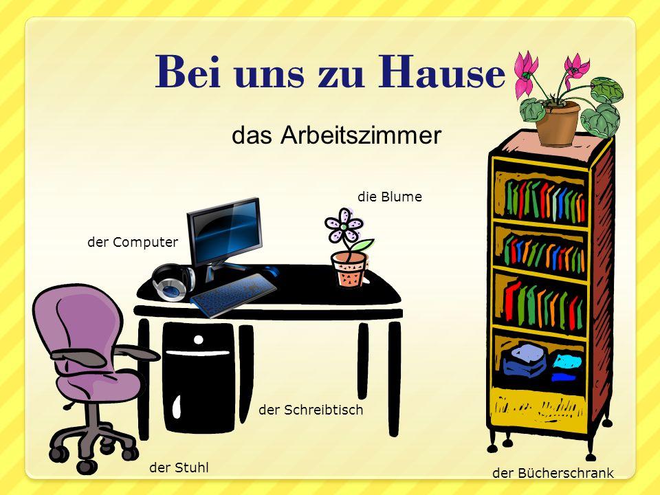 das Arbeitszimmer Bei uns zu Hause der Bücherschrank der Schreibtisch der Computer der Stuhl die Blume