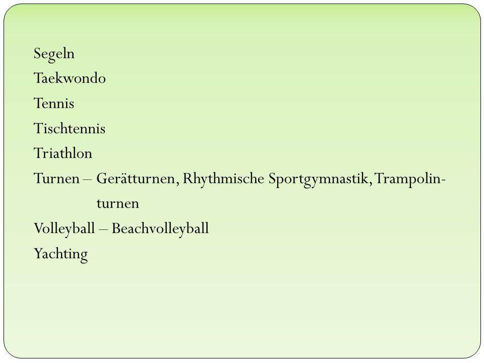 Segeln Taekwondo Tennis Tischtennis Triathlon Turnen – Gerätturnen, Rhythmische Sportgymnastik, Trampolin- turnen Volleyball – Beachvolleyball Yachting