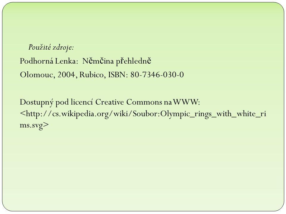 Použité zdroje: Podhorná Lenka: N ě m č ina p ř ehledn ě Olomouc, 2004, Rubico, ISBN: 80-7346-030-0 Dostupný pod licencí Creative Commons na WWW: