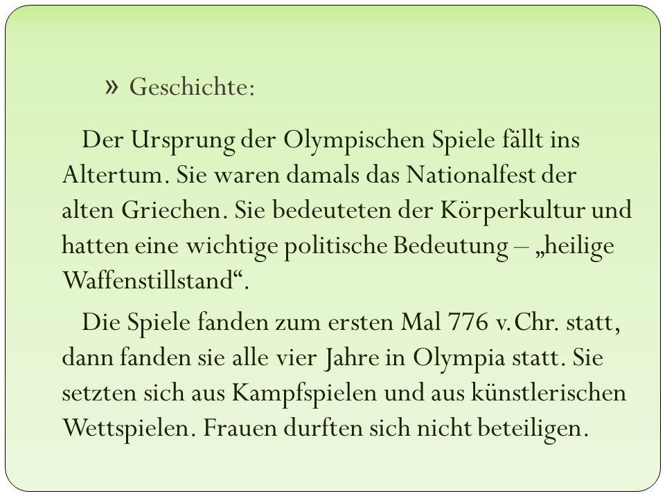 » Geschichte: Der Ursprung der Olympischen Spiele fällt ins Altertum. Sie waren damals das Nationalfest der alten Griechen. Sie bedeuteten der Körperk