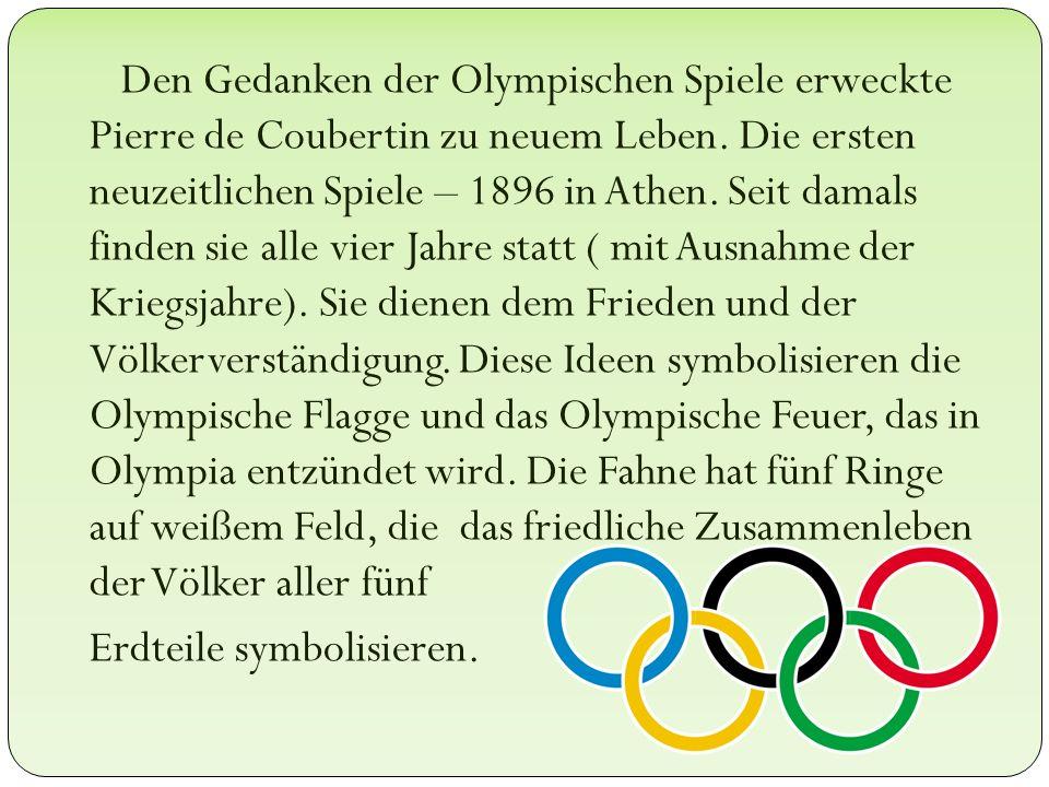 Den Gedanken der Olympischen Spiele erweckte Pierre de Coubertin zu neuem Leben. Die ersten neuzeitlichen Spiele – 1896 in Athen. Seit damals finden s