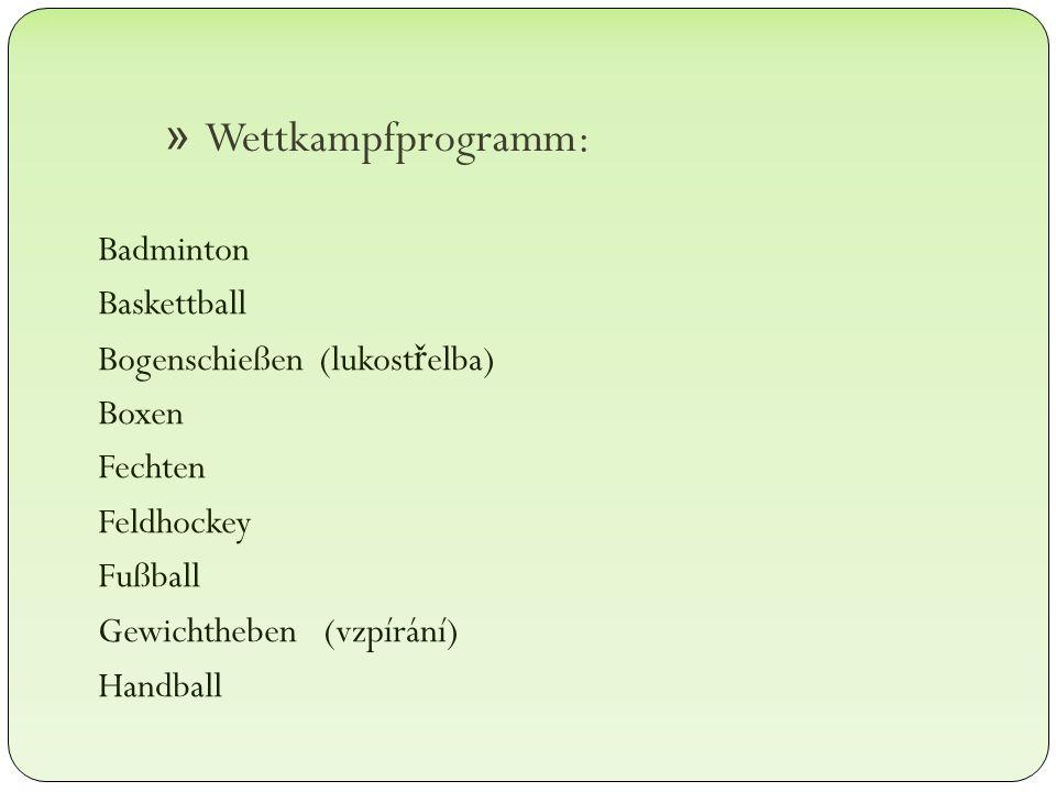 » Wettkampfprogramm: Badminton Baskettball Bogenschießen (lukost ř elba) Boxen Fechten Feldhockey Fußball Gewichtheben (vzpírání) Handball
