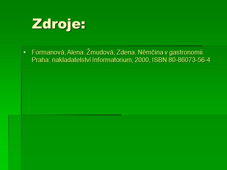 Zdroje: Zdroje:  Formanová, Alena. Žmudová, Zdena. Němčina v gastronomii. Praha: nakladatelství Informatorium, 2000, ISBN 80-86073-56-4