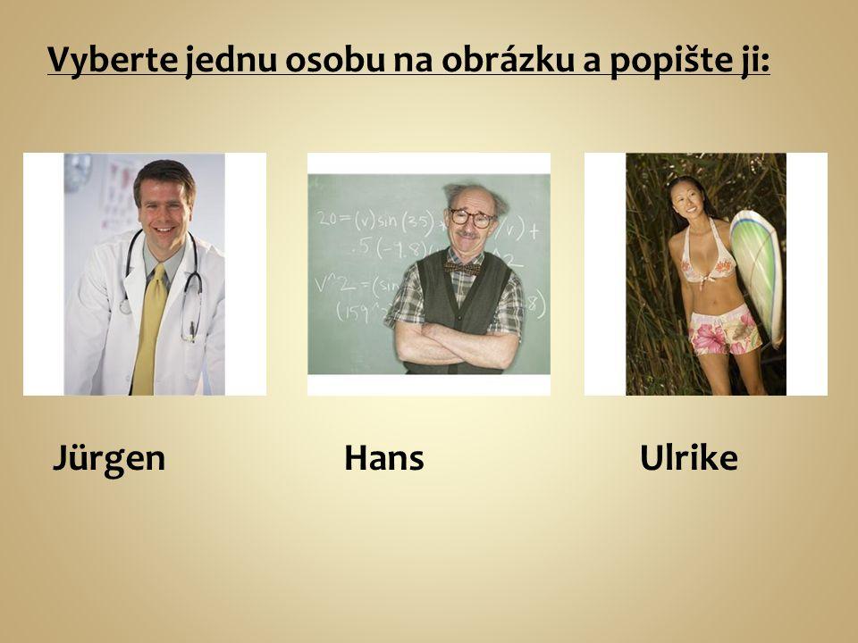 Vyberte jednu osobu na obrázku a popište ji: JürgenHansUlrike