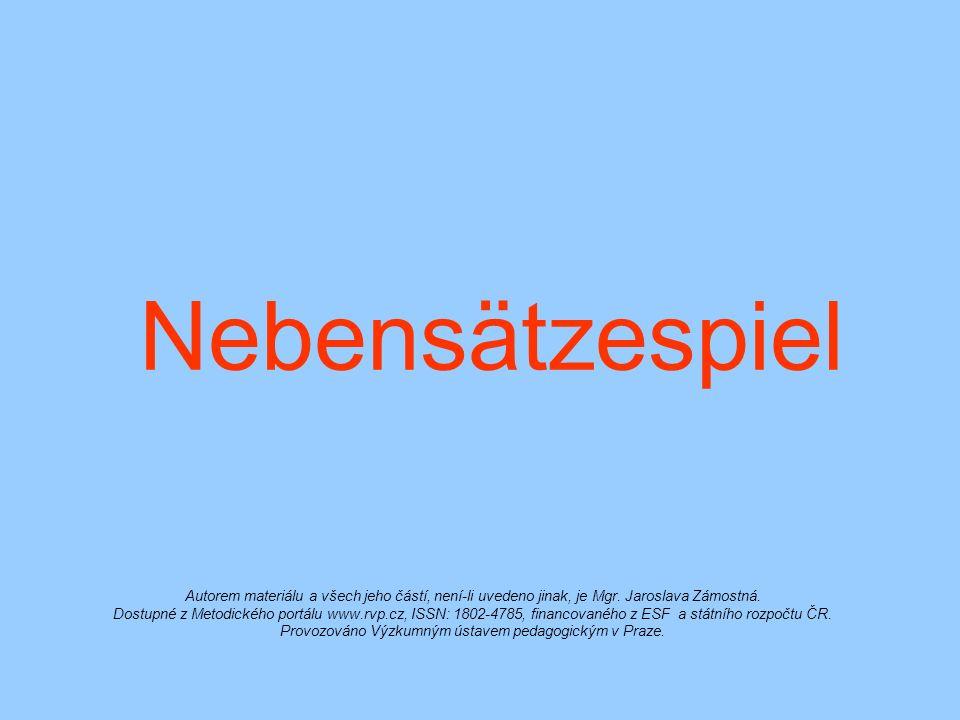 Nebensätzespiel Autorem materiálu a všech jeho částí, není-li uvedeno jinak, je Mgr.
