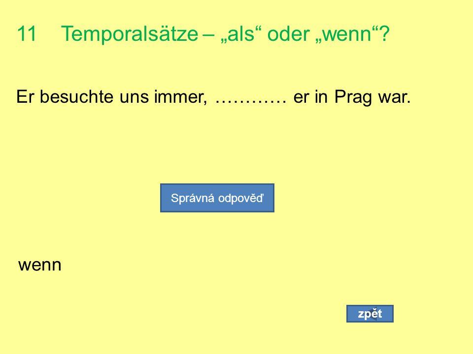 """11 Temporalsätze – """"als oder """"wenn . Er besuchte uns immer, ………… er in Prag war."""