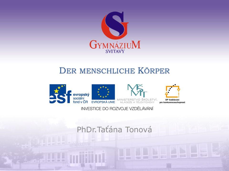 D ER MENSCHLICHE K ÖRPER PhDr.Taťána Tonová