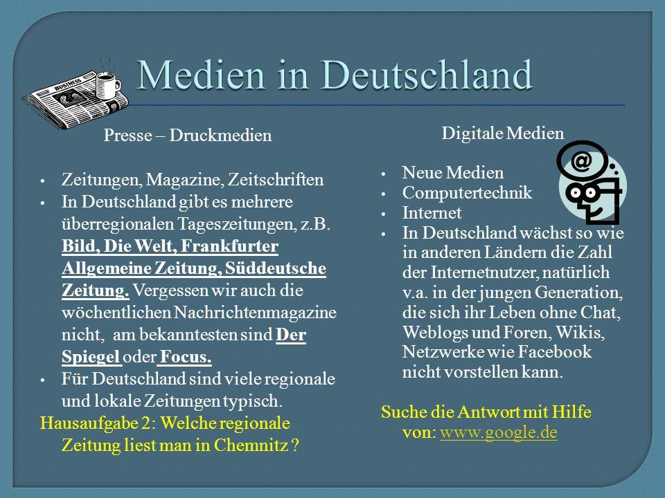 Presse – Druckmedien Zeitungen, Magazine, Zeitschriften In Deutschland gibt es mehrere überregionalen Tageszeitungen, z.B.
