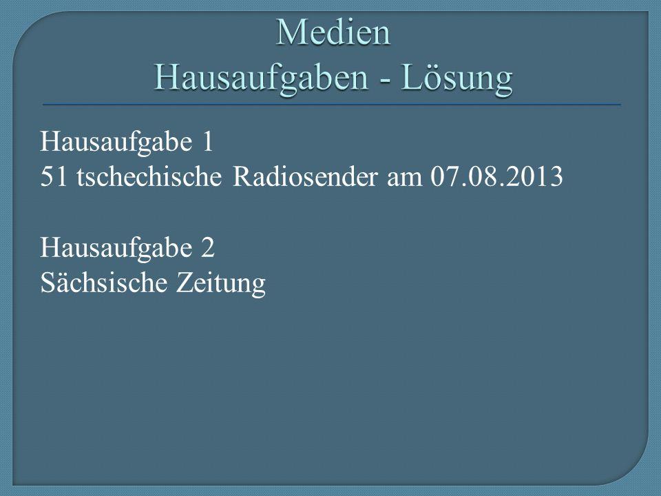 Hausaufgabe 1 51 tschechische Radiosender am 07.08.2013 Hausaufgabe 2 Sächsische Zeitung