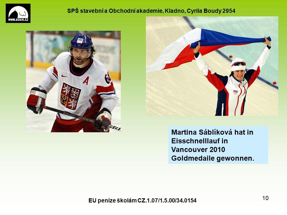 SPŠ stavební a Obchodní akademie, Kladno, Cyrila Boudy 2954 EU peníze školám CZ.1.07/1.5.00/34.0154 10 Martina Sáblíková hat in Eisschnelllauf in Vancouver 2010 Goldmedaile gewonnen.