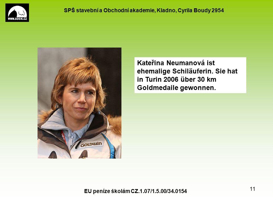 SPŠ stavební a Obchodní akademie, Kladno, Cyrila Boudy 2954 EU peníze školám CZ.1.07/1.5.00/34.0154 11 Kateřina Neumanová ist ehemalige Schiläuferin.