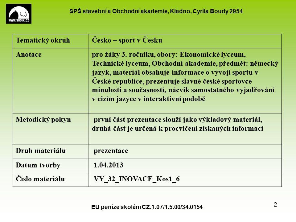 SPŠ stavební a Obchodní akademie, Kladno, Cyrila Boudy 2954 EU peníze školám CZ.1.07/1.5.00/34.0154 2 Tematický okruhČesko – sport v Česku Anotacepro žáky 3.