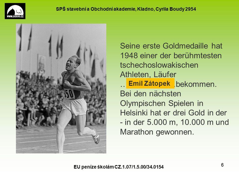 SPŠ stavební a Obchodní akademie, Kladno, Cyrila Boudy 2954 EU peníze školám CZ.1.07/1.5.00/34.0154 6 Seine erste Goldmedaille hat 1948 einer der berühmtesten tschechoslowakischen Athleten, Läufer …………………bekommen.