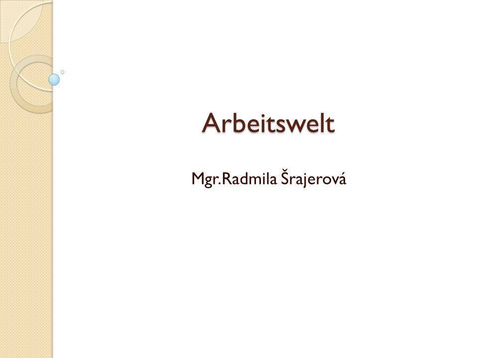 Arbeitswelt Mgr.Radmila Šrajerová