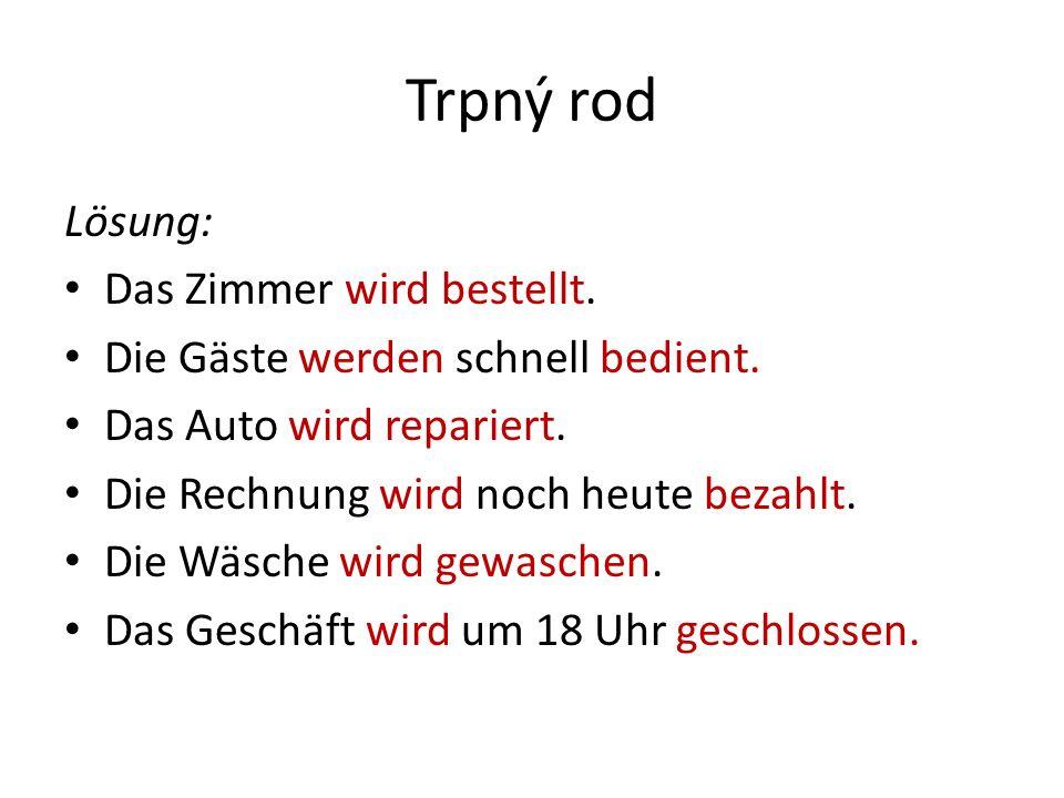 Trpný rod Stavový trpný rod (Zustandspassiv)se tvoří: sein+ příčestí minulé významového slovesa Označuje výsledek děje, stav Das Zimmer ist schon reserviert.