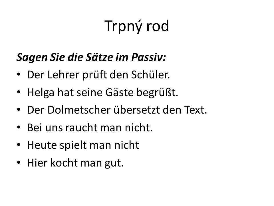Trpný rod Übersetzung: Der Schüller wird vom Lehrer geprüft.