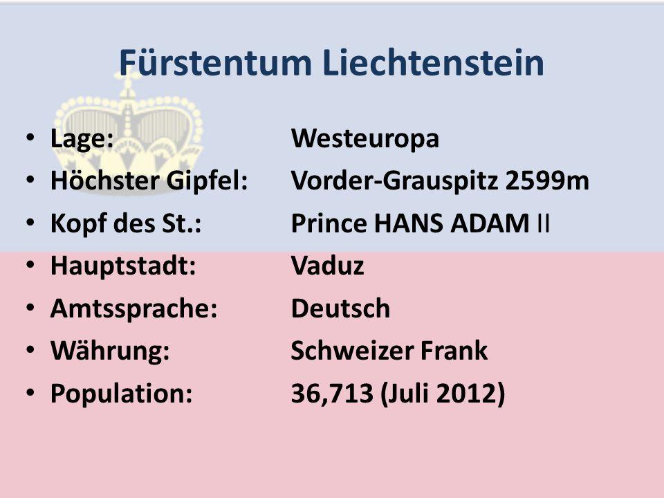 Fürstentum Liechtenstein Lage:Westeuropa Höchster Gipfel:Vorder-Grauspitz 2599m Kopf des St.:Prince HANS ADAM II Hauptstadt:Vaduz Amtssprache:Deutsch Währung:Schweizer Frank Population:36,713 (Juli 2012)