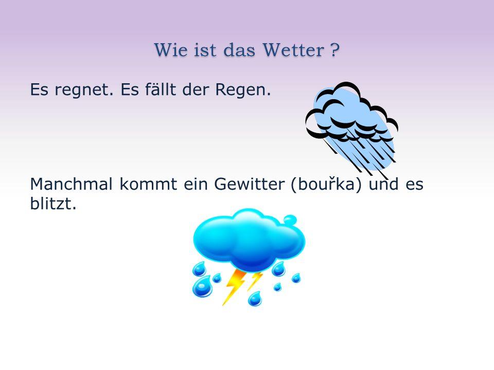 Wie ist das Wetter . Es regnet. Es fällt der Regen.