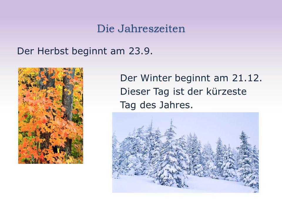 Die Jahreszeiten Der Herbst beginnt am 23.9. Der Winter beginnt am 21.12.