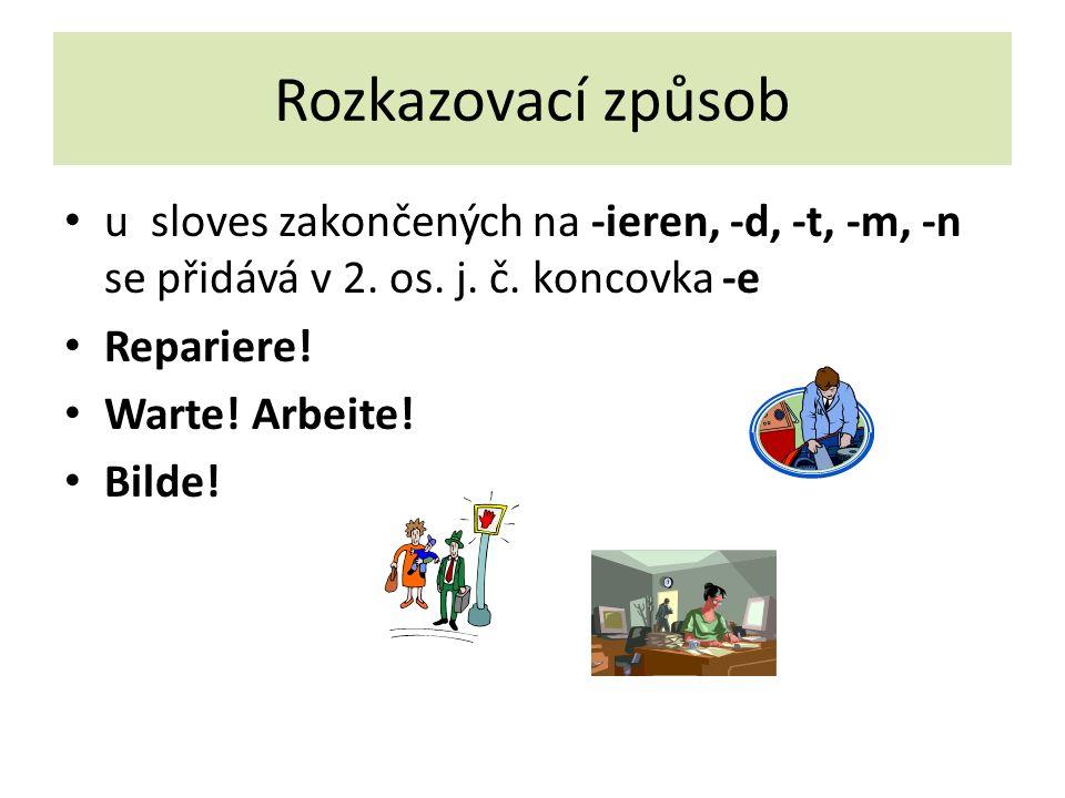 Rozkazovací způsob u sloves zakončených na -ieren, -d, -t, -m, -n se přidává v 2.