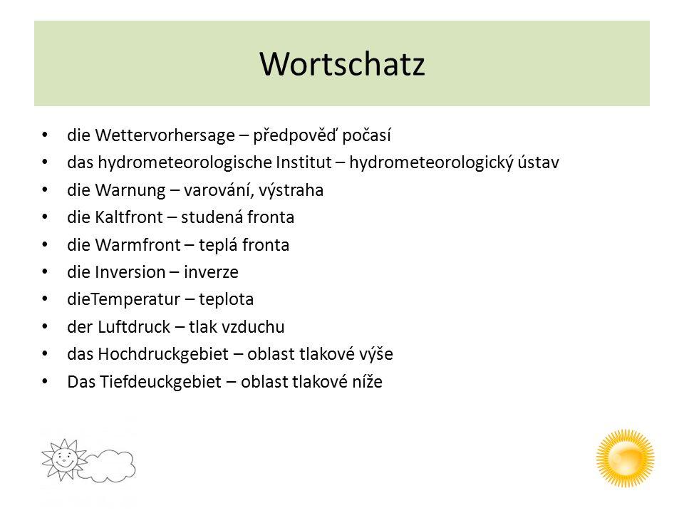 Wortschatz die Wettervorhersage – předpověď počasí das hydrometeorologische Institut – hydrometeorologický ústav die Warnung – varování, výstraha die