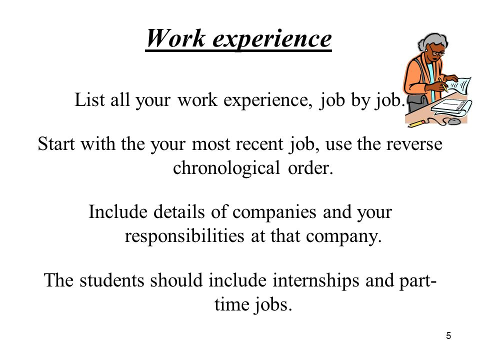 Work experience List all your work experience, job by job.
