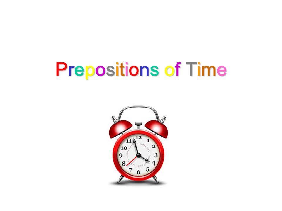 Prepositions of TimePrepositions of TimePrepositions of TimePrepositions of Time