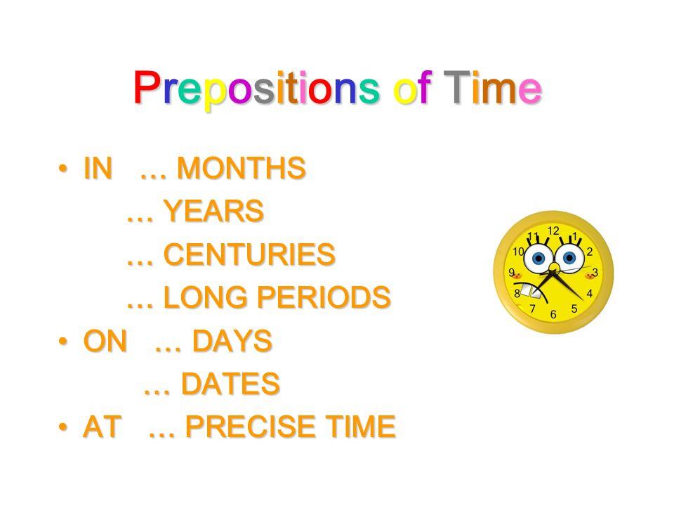 Prepositions of TimePrepositions of TimePrepositions of TimePrepositions of Time IN … in July IN … in July … in 1967 … in 1967 … in the 20th century … in the 20th century … in the past … in the past ON … on Monday ON … on Monday … on 17th February … on 17th February AT … at 6 o´clock AT … at 6 o´clock … at noon … at noon