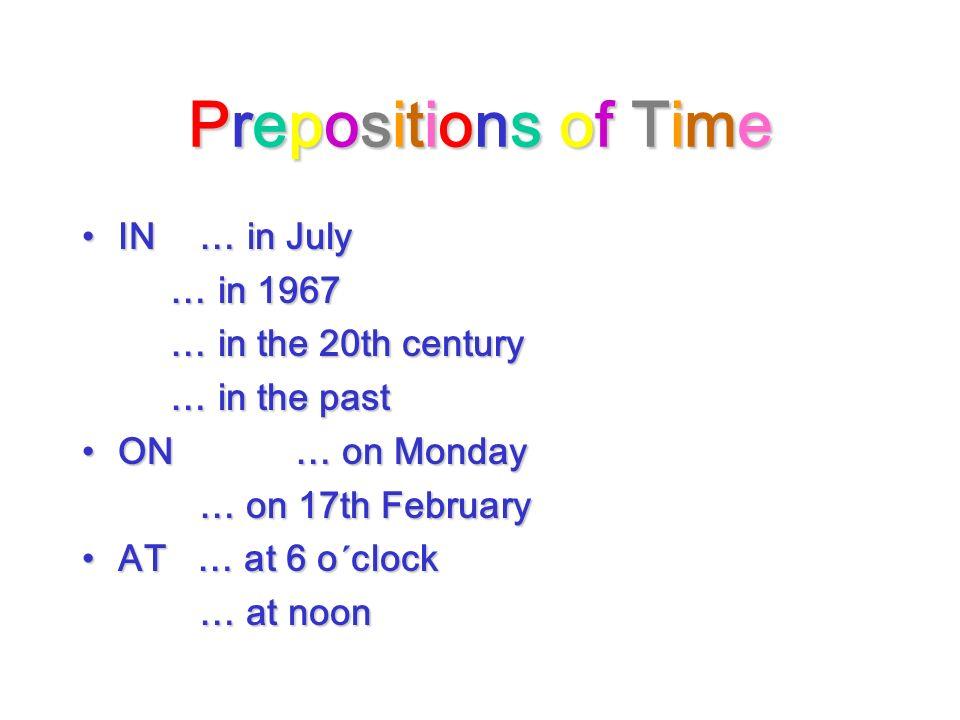 Prepositions of TimePrepositions of TimePrepositions of TimePrepositions of Time Fill the gaps with the correct preposition: Fill the gaps with the correct preposition: ____ Tuesday____the moment ____last summer____the next century ____winter____3rd October ____1998____Christmas Day ____2 o´clock____the future ____my birthday____sunrise