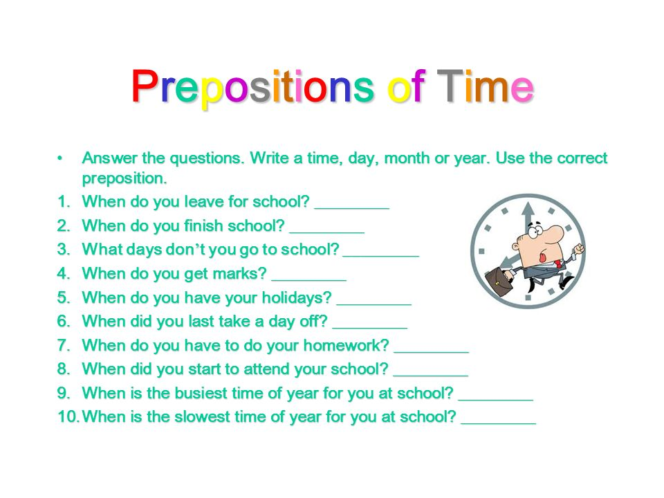 Prepositions of TimePrepositions of TimePrepositions of TimePrepositions of Time Answer the questions.