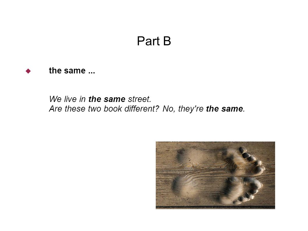 Part B  the same... We live in the same street. Are these two book different.