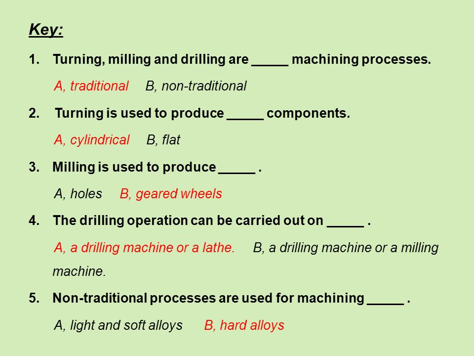 Key: 1.Turning, milling and drilling are _____ machining processes.