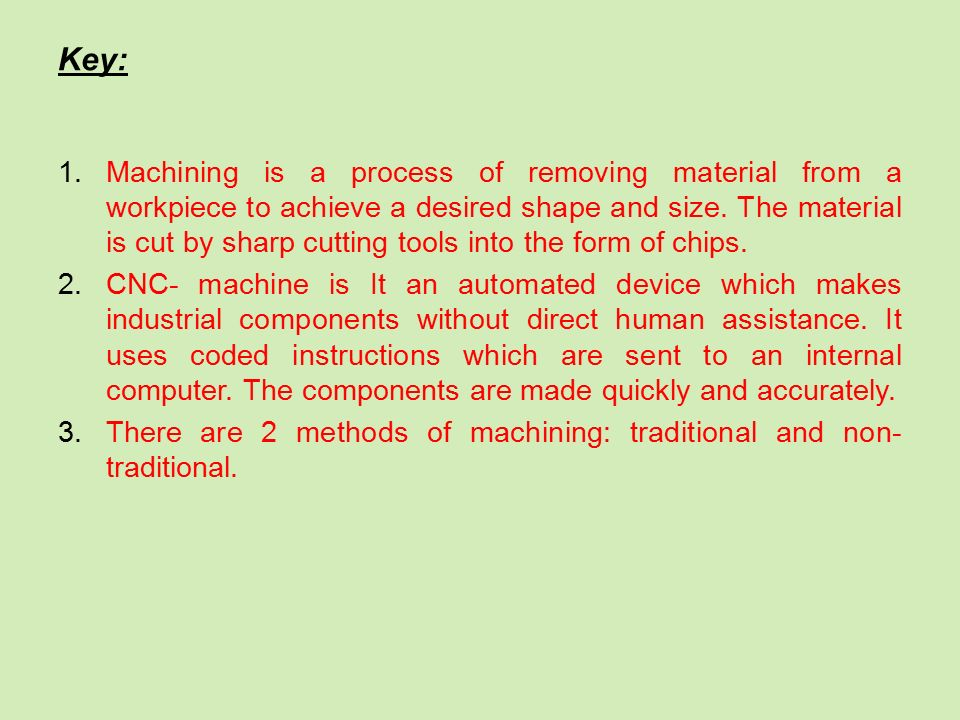 Key: 1.Machining is a process of removing material from a workpiece to achieve a desired shape and size.