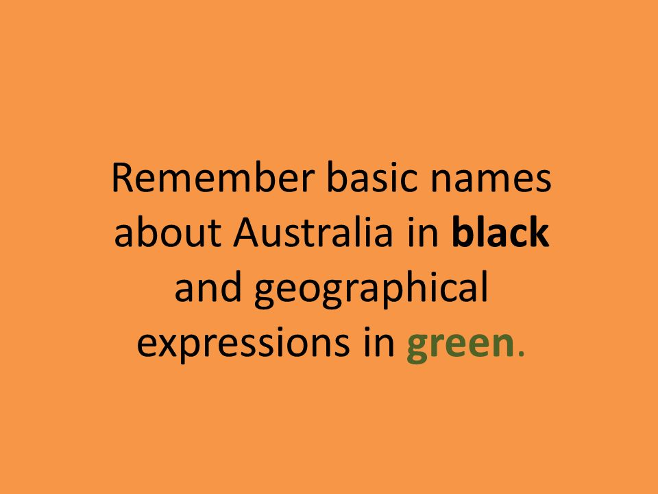 Remember basic names about Australia in black and geographical expressions in green.