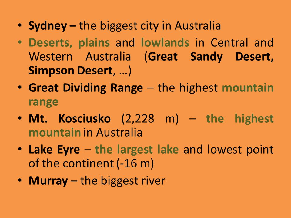 Sydney – the biggest city in Australia Deserts, plains and lowlands in Central and Western Australia (Great Sandy Desert, Simpson Desert, …) Great Div
