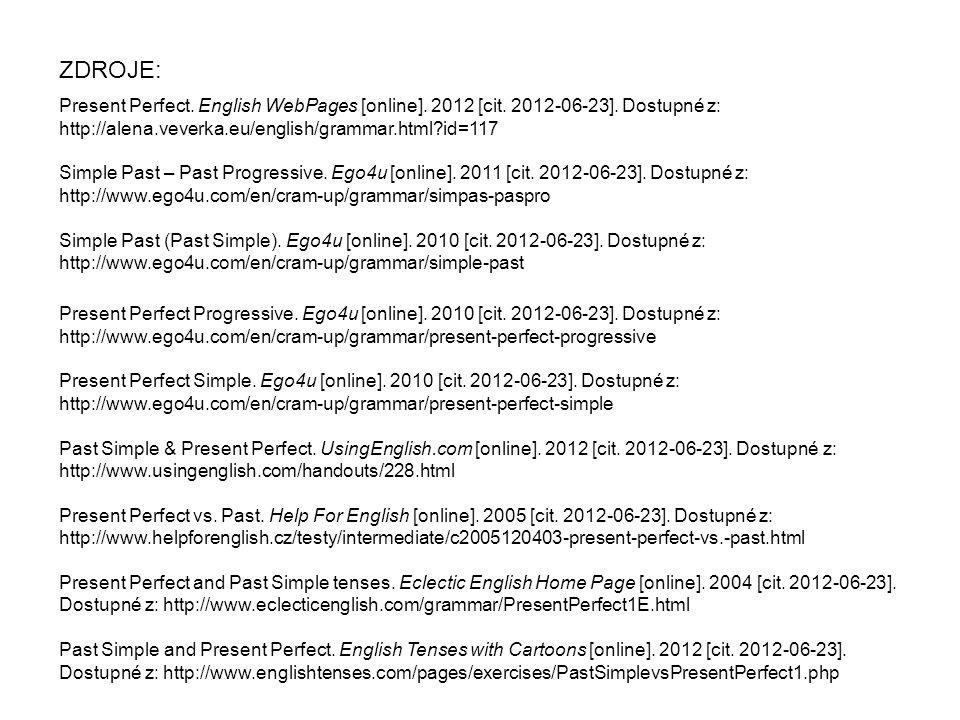 Present Perfect. English WebPages [online]. 2012 [cit. 2012-06-23]. Dostupné z: http://alena.veverka.eu/english/grammar.html?id=117 Simple Past – Past