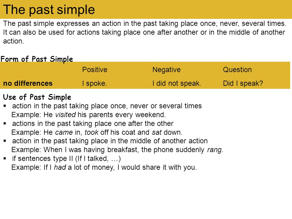 The past simple expresses an action in the past taking place once, never, several times. It can also be used for actions taking place one after anothe