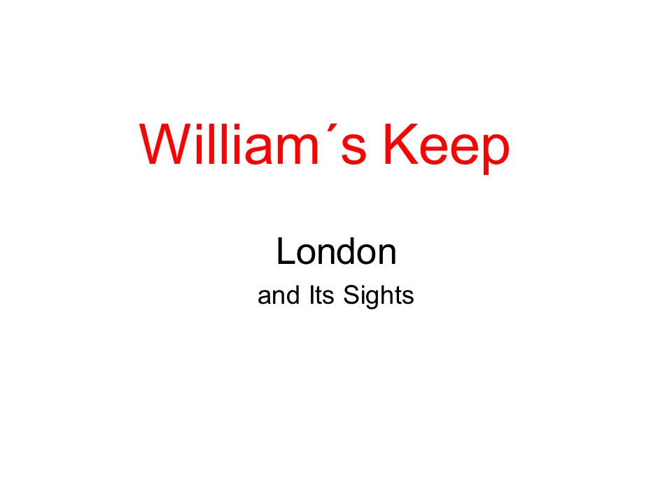William´s Keep London and Its Sights