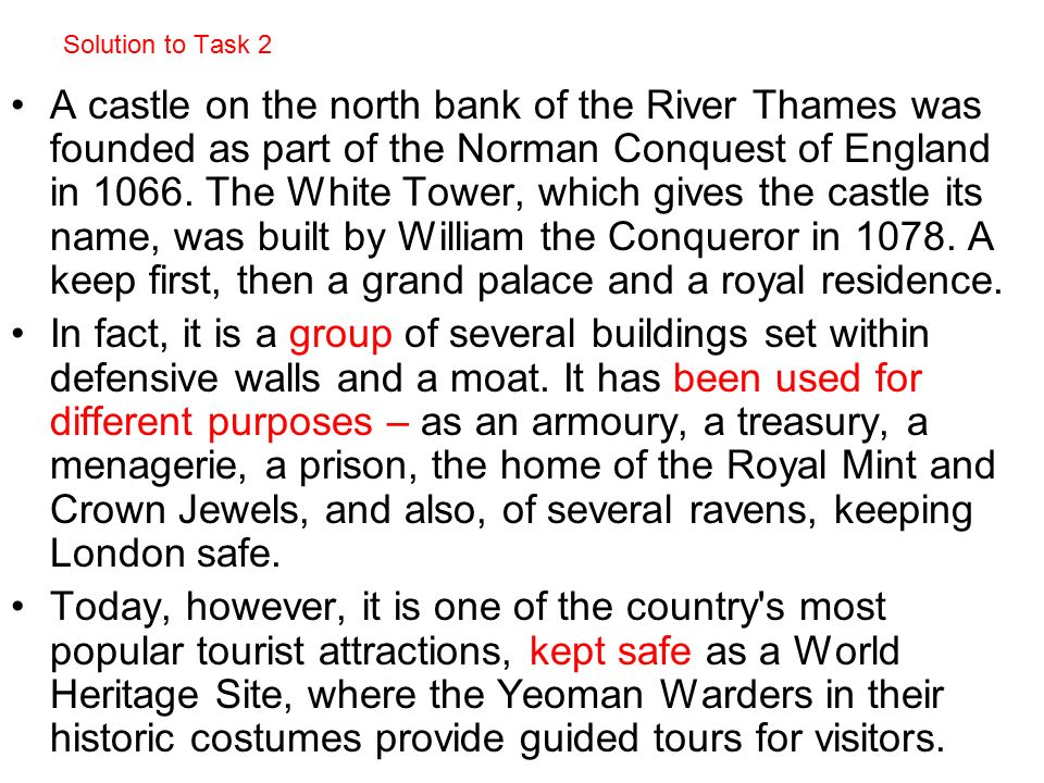 Solution to Task 2 A castle on the north bank of the River Thames was founded as part of the Norman Conquest of England in 1066. The White Tower, whic