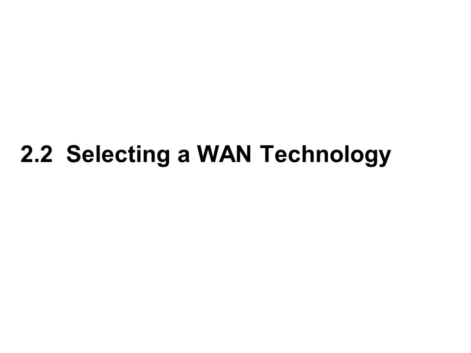 2.2 Selecting a WAN Technology