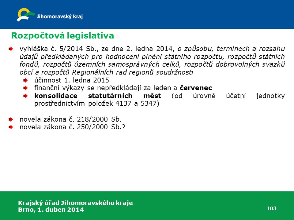 Krajský úřad Jihomoravského kraje Brno, 1. duben 2014 103 Rozpočtová legislativa vyhláška č.