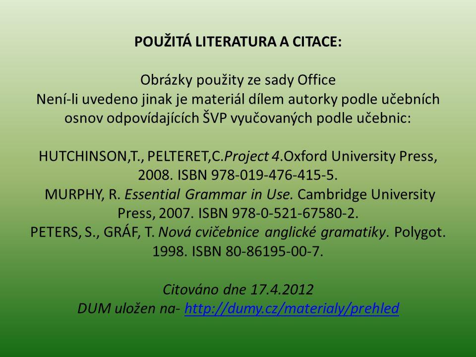 POUŽITÁ LITERATURA A CITACE: Obrázky použity ze sady Office Není-li uvedeno jinak je materiál dílem autorky podle učebních osnov odpovídajících ŠVP vyučovaných podle učebnic: HUTCHINSON,T., PELTERET,C.Project 4.Oxford University Press, 2008.