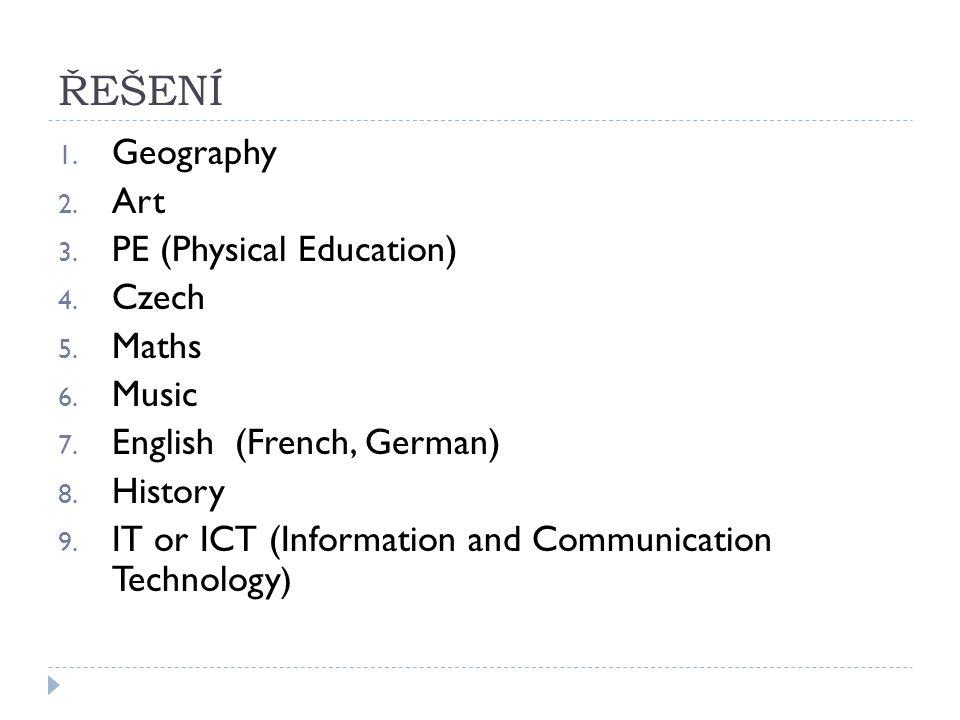 ŘEŠENÍ 1.Geography 2. Art 3. PE (Physical Education) 4.