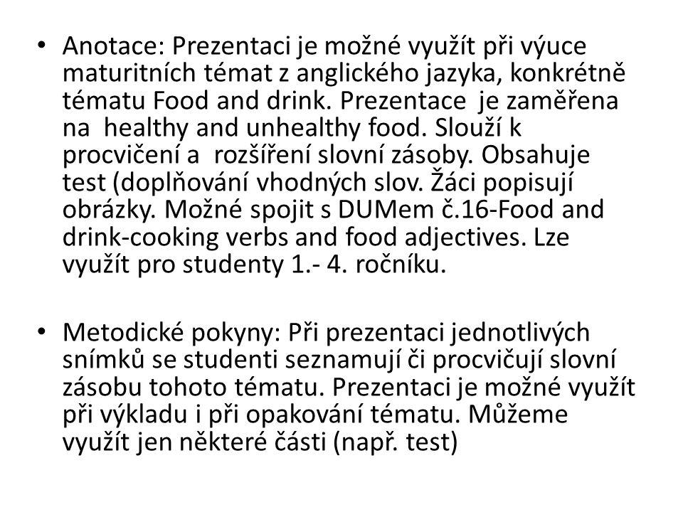 Anotace: Prezentaci je možné využít při výuce maturitních témat z anglického jazyka, konkrétně tématu Food and drink. Prezentace je zaměřena na health