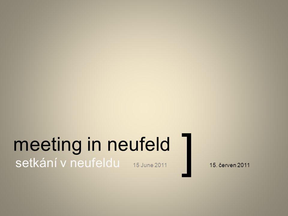 meeting in neufeld setkání v neufeldu 15 June 201115. červen 2011 ]