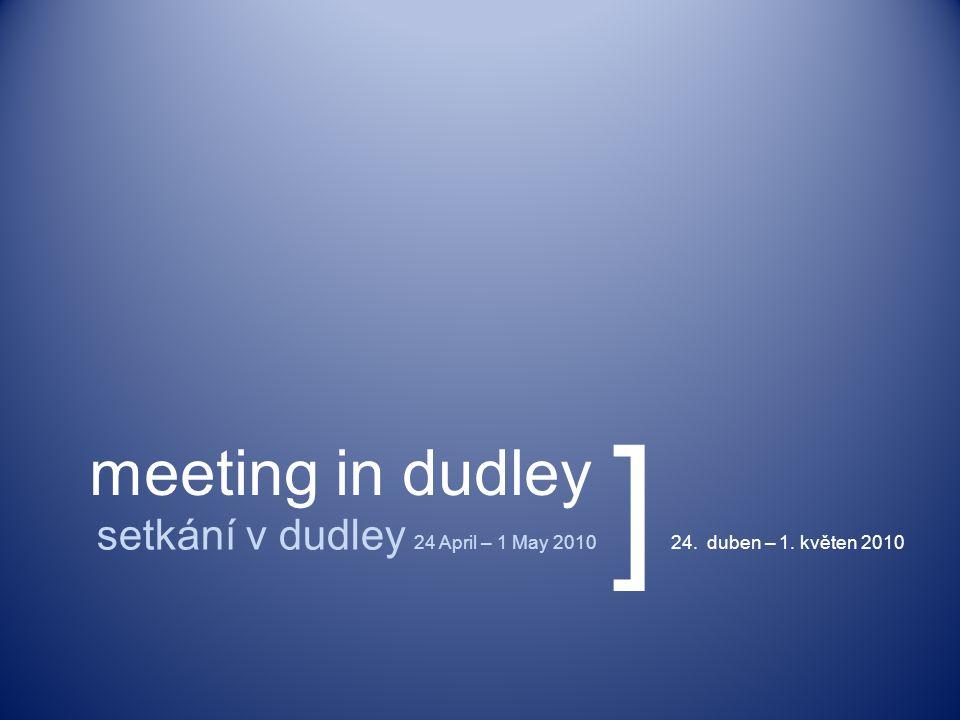 meeting in dudley setkání v dudley 24 April – 1 May 201024. duben – 1. květen 2010 ]