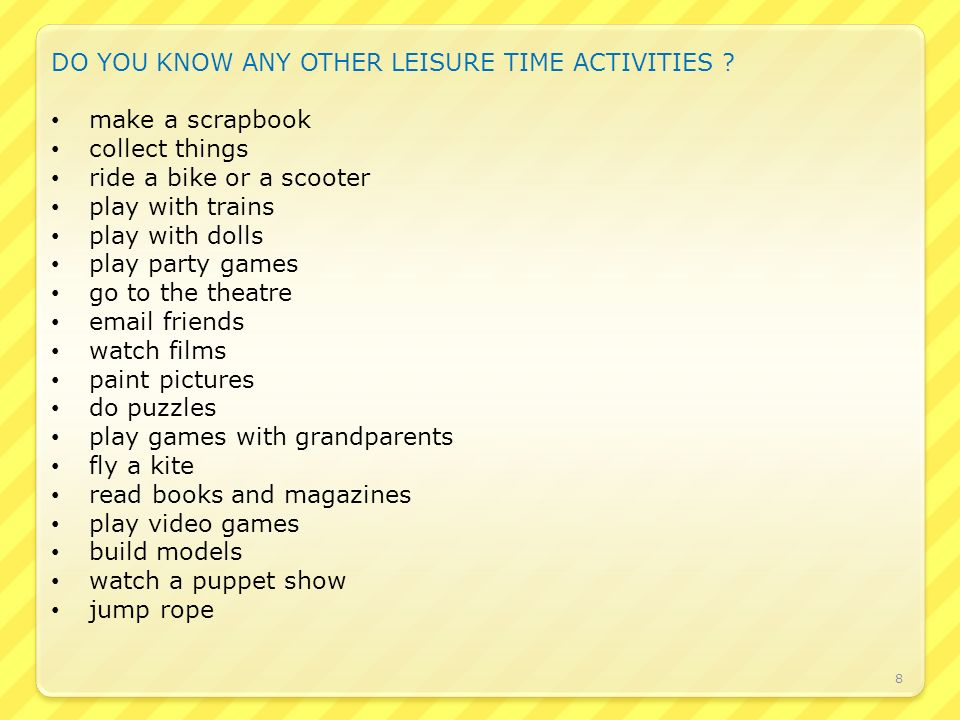 DO YOU KNOW ANY OTHER LEISURE TIME ACTIVITIES .