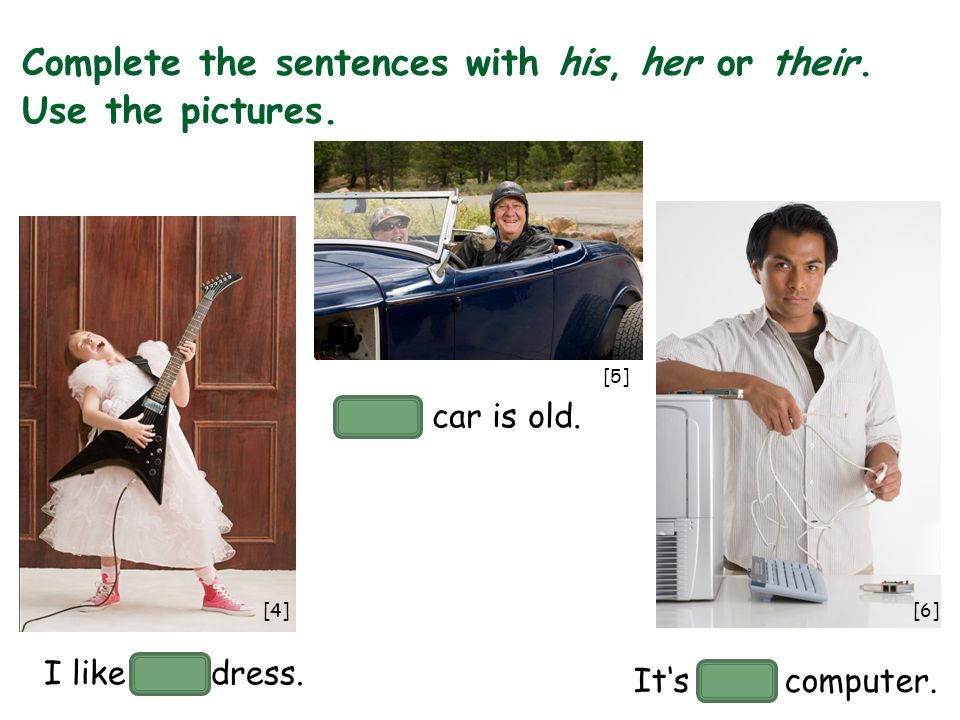 Complete the sentences with his, her or their.Use the pictures.