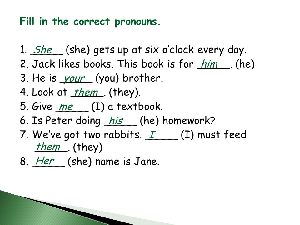 Fill in the correct pronouns.1. _____ (she) gets up at six o'clock every day.